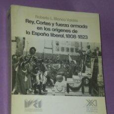 Libros de segunda mano: REY, CORTES Y FUERZA ARMADA EN LOS ORÍGENES DE LA ESPAÑA LIBERAL, 1808-1823.. Lote 29981229