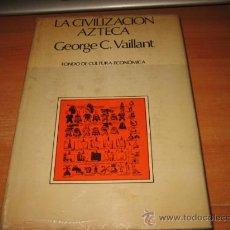 Libros de segunda mano: LA CIVILIZACION AZTECA.GEORGE C.VAILLANT.FONDO DE CULTURA ECONOMICA 1973. Lote 30297399