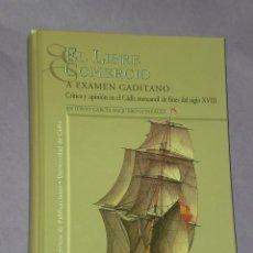 Libros de segunda mano: EL LIBRE COMERCIO A EXAMEN GADITANO:CRITICA Y OPINION EN EL CADIZ MERCANTIL DE FINES DEL SIGLO XVIII. Lote 30023487