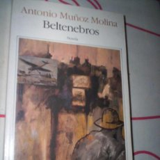 Libros de segunda mano: ANTONIO MUÑOZ MOLINA - BELTENEBROS - SEIX BARRAL. Lote 30338655