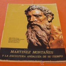 Libros de segunda mano: MARTINEZ MONTAÑEZ Y LA ESCULTURA ANDALUZA DE SU TIEMPO. Lote 30392564