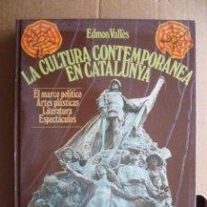 Libros de segunda mano: LA CULTURA CONTEMPORÁNEA EN CATALUNYA - EDMON VALLÉS - EN CASTELLANO - 1977 - 30 X 22 CM.. Lote 30451895