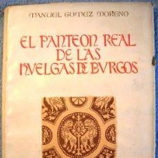 Libros de segunda mano: EL PANTEON REAL DE LAS HUELGAS DE BURGOS. GOMEZ MORENO DE C.S.I.C., INSTITUTO DIEGO VELAZQUEZ,1946.. Lote 30459052