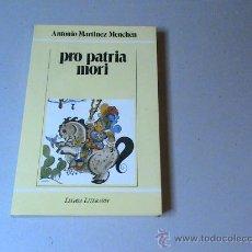 Libros de segunda mano: PRO PATRIA MORI (AUTOR: ANTONIO MARTINEZ MENCHEN) . Lote 30564042