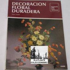 Libros de segunda mano: DECORACIÓN FLORAL DURADERA - JEAN TAYLOR - EDICIONES CEAC - 1985 - EXCELENTE. Lote 30495912