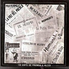 Libros de segunda mano: 150 ANYS DE PREMSA A ALCOI. CENTRE MUNICIPAL DE CULTURA. ALCOI /ALCOY). ENERO 1987.. Lote 30523472