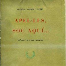 Libros de segunda mano: F. TORRES I LLORET : APEL.LES, SOC AQUÍ (1966) EN CATALÁN - DEDICATORIA MANUSCRITA DEL AUTOR. Lote 30566704