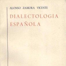 Libros de segunda mano: ALONSO ZAMORA VICENTE. DIALECTOLOGÍA ESPAÑOLA. 1ª ED. MADRID, 1960. LITERATURA. . Lote 30584476