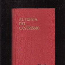Libros de segunda mano: AUTOPSIA DEL CASTRISMO / AUTOR: LEO SAUVAGE ,EDITA : EDICIONES CID 1963. Lote 30598406