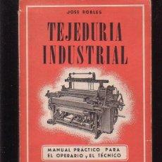 Libros de segunda mano: TEJEDURIA INDUSTRIAL, MANUAL PRACTICO PARA EL OPERARIO Y EL TECNICO / AUTOR: JOSE ROBLES ( 1959 ). Lote 30612584