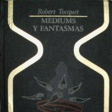 Libros de segunda mano: MEDIUMS Y FANTASMAS. TOCQUET ROBERT. 1972. Lote 30700965