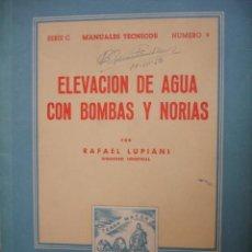 Libros de segunda mano - ELEVACION DE AGUA CON BOMBAS Y NORIAS.RAFAEL LUPIANI.1950.123 PG. ILUS.16X22.AGRICULTURA - 30672698