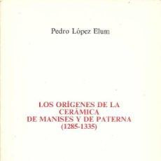 Libros de segunda mano: LOS ORÍGENES DE LA CERÁMICA DE MANISES Y DE PATERNA (1285-1335) / PEDRO LÓPEZ ELUM. Lote 171504774