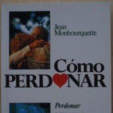 Libros de segunda mano: CÓMO PERDONAR. PERDONAR PARA SANAR. SANAR PARA PERDONAR DE JEAN MONBOURQUETTE. Lote 30774206
