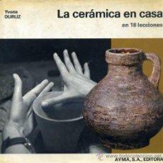 Libros de segunda mano: DURUZ : LA CERÁMICA EN CASA EN 18 LECCIONES (AYMÁ, 1972) . Lote 30796785