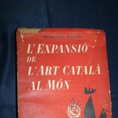 Libros de segunda mano: 1924- 'L'EXPANSIÓ DE L'ART CATALÀ AL MÓN' SEBASTIÀ GUASCH IMPRENTA CLARASÓ 1ª EDICIÓ 1953. Lote 30908030