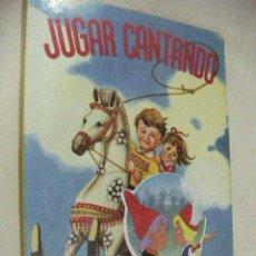 Libros de segunda mano: ANTIGUO CUENTO JUGAR CANTANDO. Lote 30999506