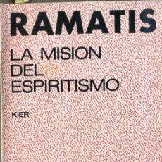 Libros de segunda mano: RAMATIS : LA MISIÓN DEL ESPIRITISMO (KIER, 1977) . Lote 31011851