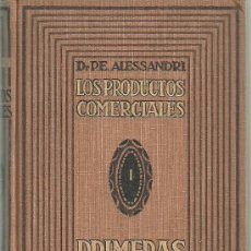 Libros de segunda mano: LOS PRODUCTOS COMERCIALES PRIMERAS MATERIAS DR. P.E ALESSANDRI GUSTAVO GILI 19. Lote 31066254