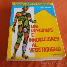 Libros de segunda mano: MIS REFORMAS E INNOVACIONES AL VEGETARISMO, JOSE CASTRO. Lote 31087293