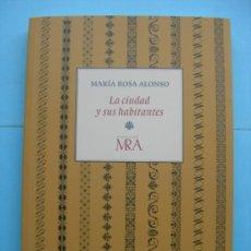 Libros de segunda mano: MARÍA ROSA ALONSO - LA CIUDAD Y SUS HABITANTES. Lote 31165924