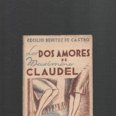 Libros de segunda mano: CECILIO BENITEZ DE CASTRO LOS DOS AMORES DE MAXIMO CLAUDEL BARCELONA 1942 DEDICATORIA DEL AUTOR. Lote 31167341