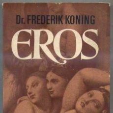 Libros de segunda mano: F. KONING : EROS, EL SEXO EN LA HISTORIA (BRUGUERA, 1976). Lote 31173492