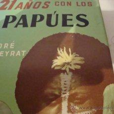 Libros de segunda mano: 21 AÑOS CON LOS PAPÚES .-ANDRÉ DUPEYRAT. ED.LABOR.. Lote 85341339
