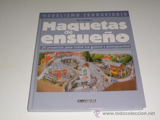 MODELISMO FERROVIARIO: MAQUETAS DE ENSUEÑO (IVO CORDES) - LIBROS CUPULA, ED. 2001 -COMO NUEVO- (Libros de Segunda Mano - Bellas artes, ocio y coleccionismo - Otros)