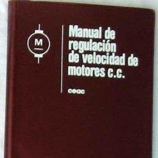 Libros de segunda mano: MANUAL DE REGULACIÓN DE VELOCIDAD DE MOTORES C. C. - MANUALES CEAC - VER ÍNDICE. Lote 130655353
