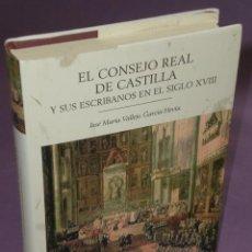 Libros de segunda mano: EL CONSEJO REAL DE CASTILLA Y SUS ESCRIBANOS EN EL SIGLO XVIII . Lote 31190921