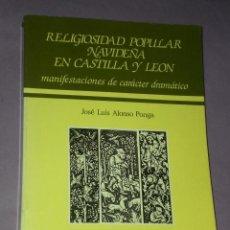 Libros de segunda mano: RELIGIOSIDAD POPULAR NAVIDEÑA EN CASTILLA Y LEÓN.MANIFESTACIONES DE CARÇÁCTER DRAMÁTICO.. Lote 31260903
