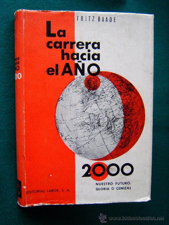 LA CARRERA HACIA EL AÑO 2000 - NUESTRO FUTURO: GLORIA O CENIZAS - FRITZ BAADE - 1963 -1ª EDICION ESP (Libros de Segunda Mano - Historia - Otros)