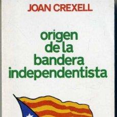 Libros de segunda mano: J. CREXELL : ORIGEN DE LA BANDERA INDEPENDENTISTA (EL LLAMP, 1984) EN CATALÁN. Lote 31282160