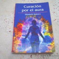 Libros de segunda mano: CURACION POR EL AURA. ELIZABETH SELESCO. Lote 31578362