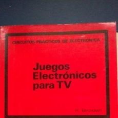 Libros de segunda mano: &-JUEGOS ELECTRONICOS PARA TV - CIRCUITOS PRACTICOS DE ELECTRONICA - H. BERNSTEIN - CEAC. Lote 31573272