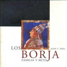 Libros de segunda mano: JOAN F. MIRA : LOS BORJA, FAMILIA Y MITO (BROMERA, 2000) GRAN FORMATO. Lote 31632999