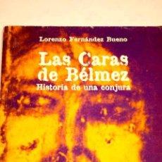 Libros de segunda mano: LAS CARAS DE BÉLMEZ. HISTORIA DE UNA CONJURA, POR LORENZO FERNÁNDEZ BUENO.. Lote 31656503