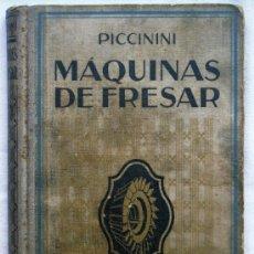 Libros de segunda mano: LAS MÁQUINAS DE FRESAR - R. PICCININI - GUSTAVO GILI EDITOR 1941 - 13 X 18,5 CM - 204 PÁGINAS. Lote 31851626