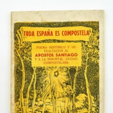 Libros de segunda mano: TODA ESPAÑA ES COMPOSTELA. POEMA HISTÓRICO Y DE EXALTACIÓN AL APOSTOL Y A COMPOSTELA. 1948. Lote 31880796