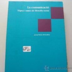 Libros de segunda mano: LA COMUNICACIÓ TÒPICS I MITES DE FILOSOFIA SOCIAL JOSEP MARIA TERRICABRAS . Lote 32065644