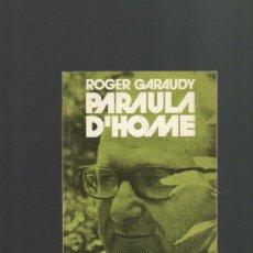 Libros de segunda mano: ROGER GARAUDY PARAULA D'HOME EDITORIAL CLARET BARCELONA 1979 COL-LECCIO ELS DAUS (VOL.7). Lote 31905294