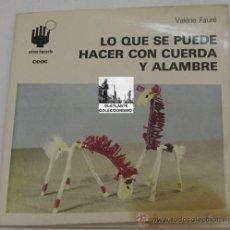 Libros de segunda mano: LO QUE SE PUEDE HACER CON CUERDA Y ALAMBRE - VALÉRIE FAURÉ - CEAC 1983 - V. DESCRIPCIÓN. Lote 31916843