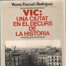 Libros de segunda mano: VIC UNA CIUTAT EN EL DECURS DE LA HISTORIA / V. PASCUAL. BCN : P.ABADIA MONTSERRAT, 1988. . Lote 31923358