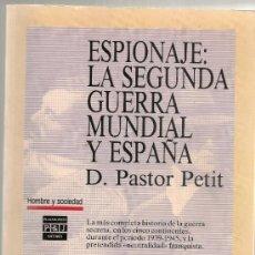 Libros de segunda mano: ESPIONAJE: LA SEGUNDA GUERRA MUNDIAL Y ESPAÑA / D. PASTOR PETIT. BCN : P&J, 1990. 21X15CM. 806 P.. Lote 31923465