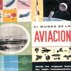 Libros de segunda mano: EL MUNDO DE LA AVIACIÓN.DESDE LOS ORÍGENES HASTA LOS VIAJES INTERPLANETARIOS.TIMUN MAS.1966.. Lote 31979314