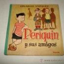 Libros de segunda mano: ANTIGUO LIBRO PERIQUÍN Y SUS AMIGOS DE EDUARDO VAZQUEZ DEL AÑO 1960.. Lote 31967941