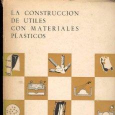 Libros de segunda mano: LA CONSTRUCCION DE UTILES CON MATERIALES PLASTICOS - ESCUELA DE ORGANIZACION INDUSTRIAL 1963. Lote 31972195