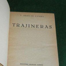 Libros de segunda mano: TRAJINERAS, DE J. AGUILAR CATENA - 1942. Lote 32002483