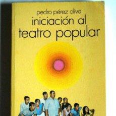 Livres d'occasion: INICIACION AL TEATRO POPULAR - PEDRO PEREZ OLIVA. Lote 32041636